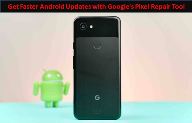 Get Faster Android Updates with Google's Pixel Repair Tool