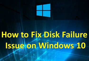 How to Fix Disk Failure Issue on Windows 10